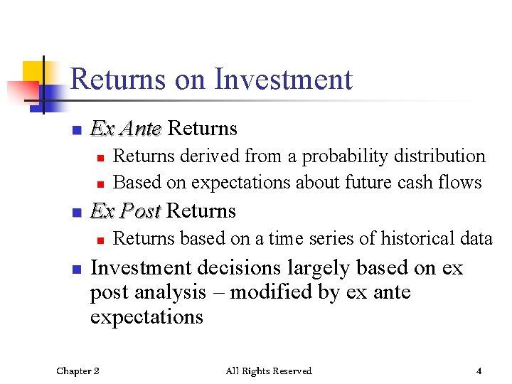 Returns on Investment n Ex Ante Returns n n n Ex Post Returns n