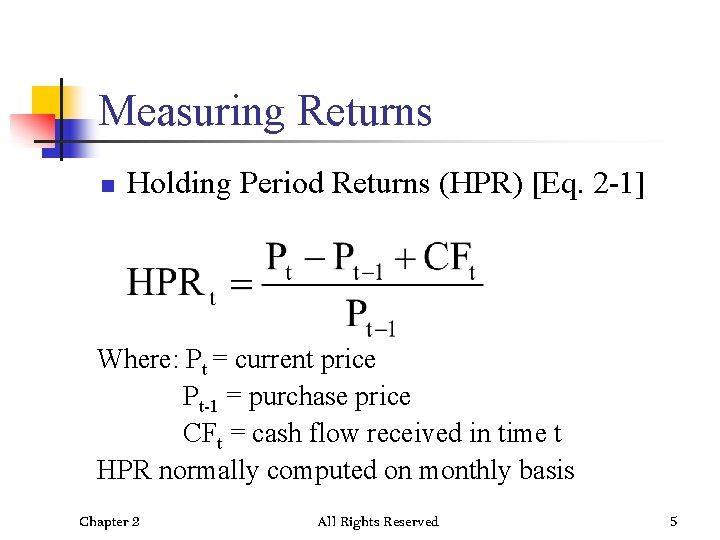 Measuring Returns n Holding Period Returns (HPR) [Eq. 2 -1] Where: Pt = current