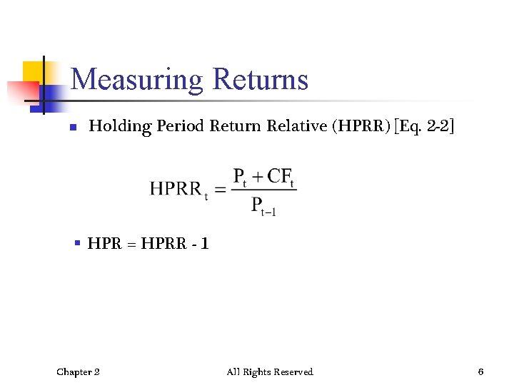 Measuring Returns n Holding Period Return Relative (HPRR) [Eq. 2 -2] § HPR =