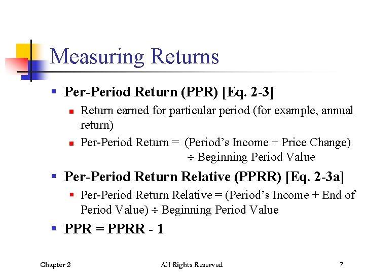 Measuring Returns § Per-Period Return (PPR) [Eq. 2 -3] n n Return earned for