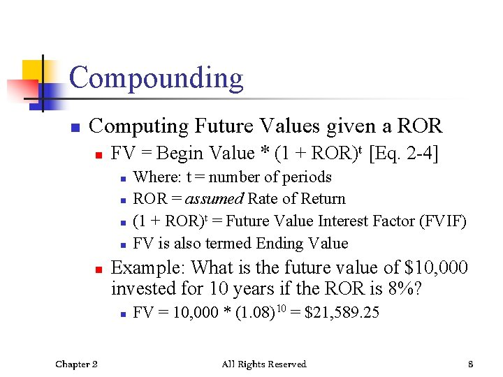 Compounding n Computing Future Values given a ROR n FV = Begin Value *