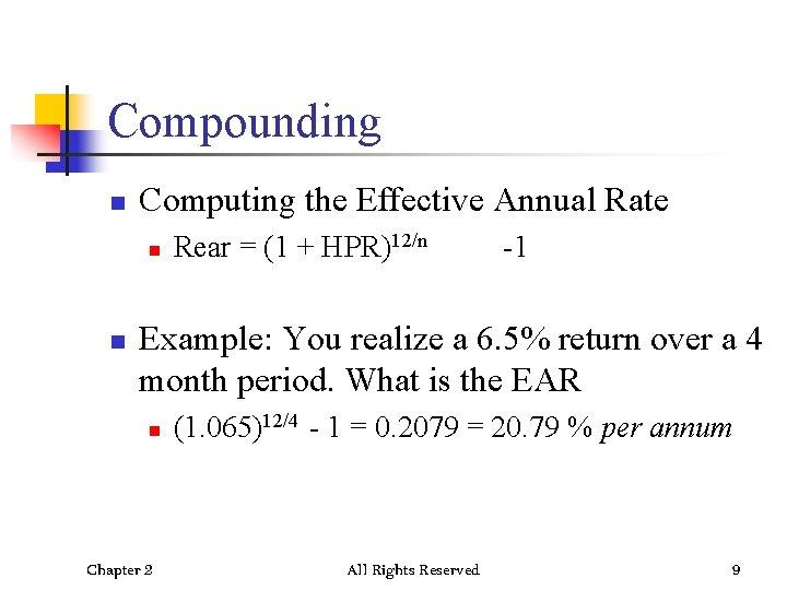 Compounding n Computing the Effective Annual Rate n n Rear = (1 + HPR)12/n