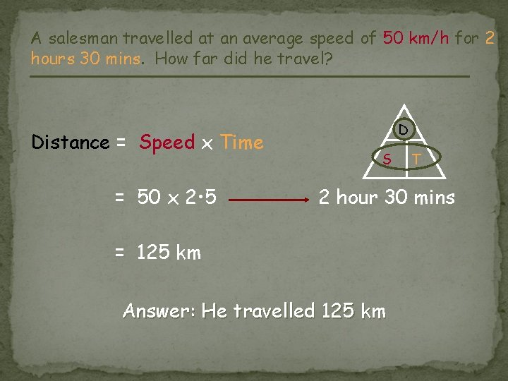 A salesman travelled at an average speed of 50 km/h for 2 hours 30
