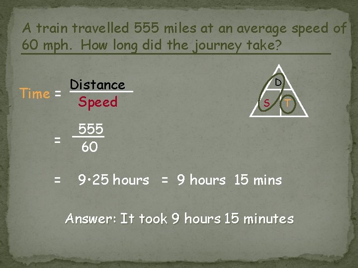 A train travelled 555 miles at an average speed of 60 mph. How long