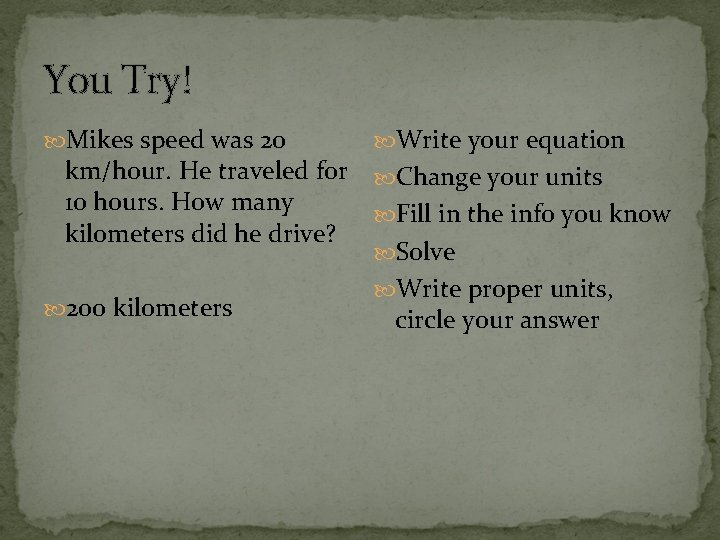 You Try! Mikes speed was 20 Write your equation km/hour. He traveled for Change