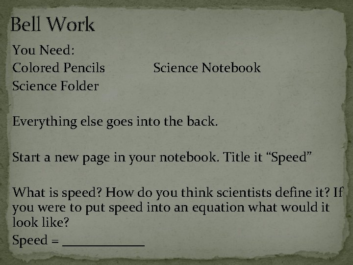 Bell Work You Need: Colored Pencils Science Folder Science Notebook Everything else goes into