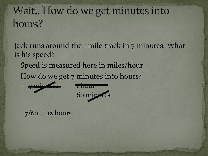 Wait. . How do we get minutes into hours? Jack runs around the 1