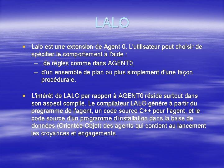 LALO § Lalo est une extension de Agent 0. L'utilisateur peut choisir de spécifier
