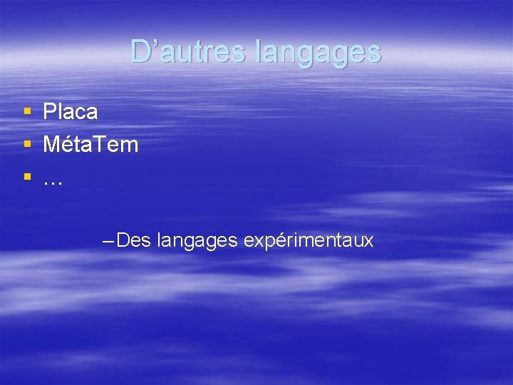 D'autres langages § § § Placa Méta. Tem … – Des langages expérimentaux