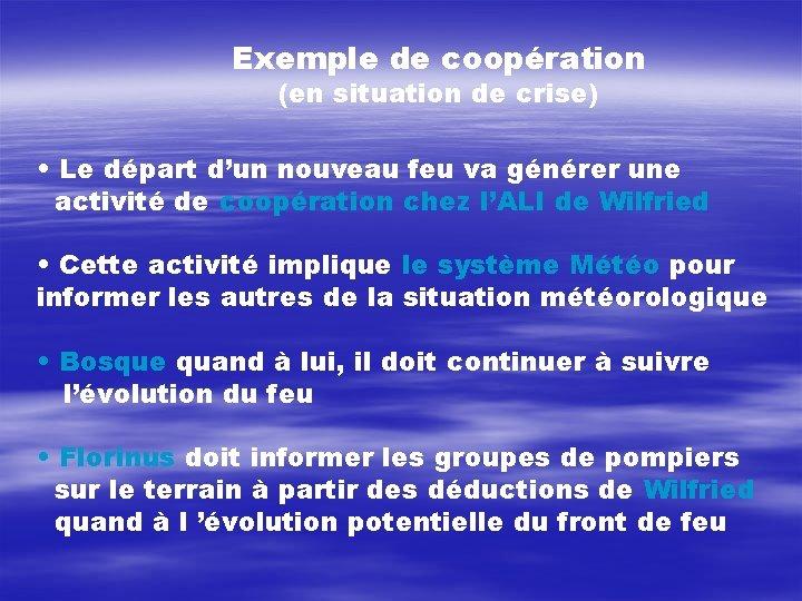 Exemple de coopération (en situation de crise) • Le départ d'un nouveau feu va