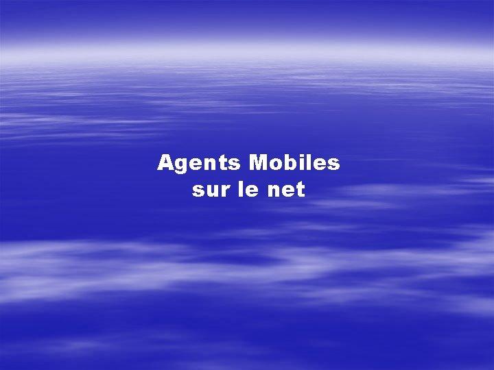 Agents Mobiles sur le net
