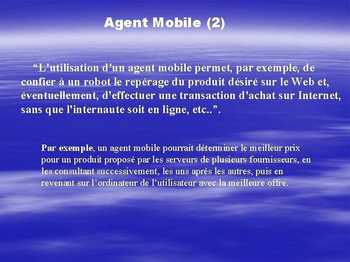 """Agent Mobile (2) """"L'utilisation d'un agent mobile permet, par exemple, de confier à un"""