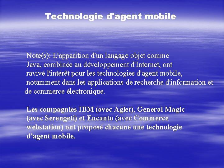 Technologie d'agent mobile Note(s): L'apparition d'un langage objet comme Java, combinée au développement d'Internet,