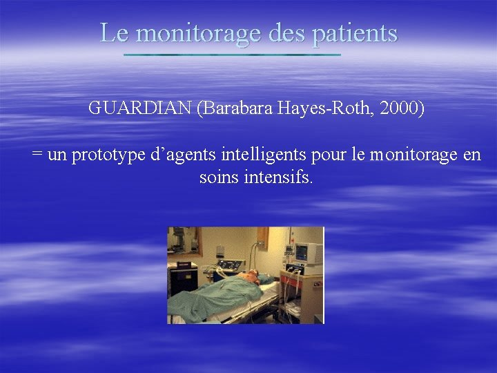 Le monitorage des patients GUARDIAN (Barabara Hayes-Roth, 2000) = un prototype d'agents intelligents pour
