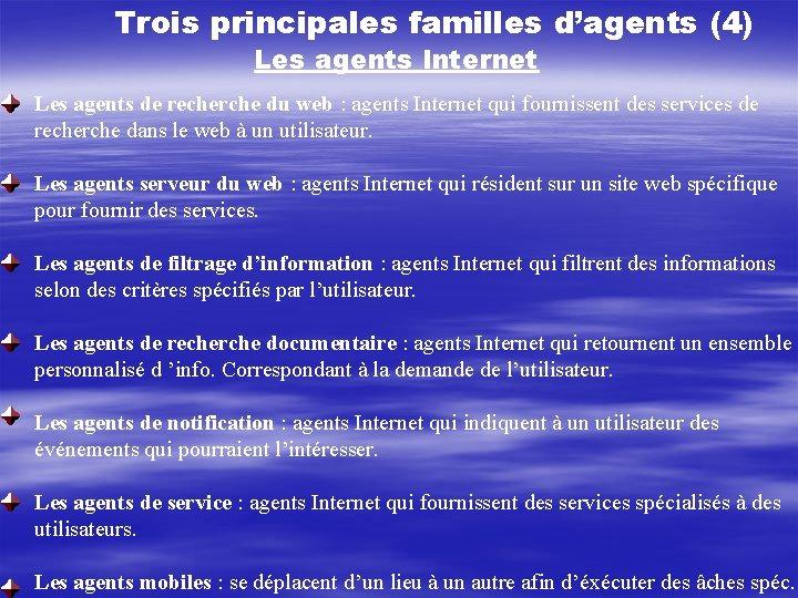 Trois principales familles d'agents (4) Les agents Internet Les agents de recherche du web