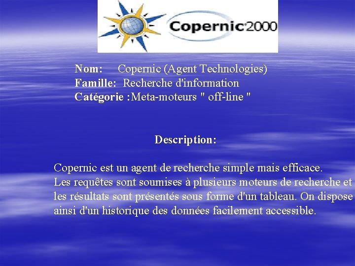 """Nom: Copernic (Agent Technologies) Famille: Recherche d'information Catégorie : Meta-moteurs """" off-line """""""