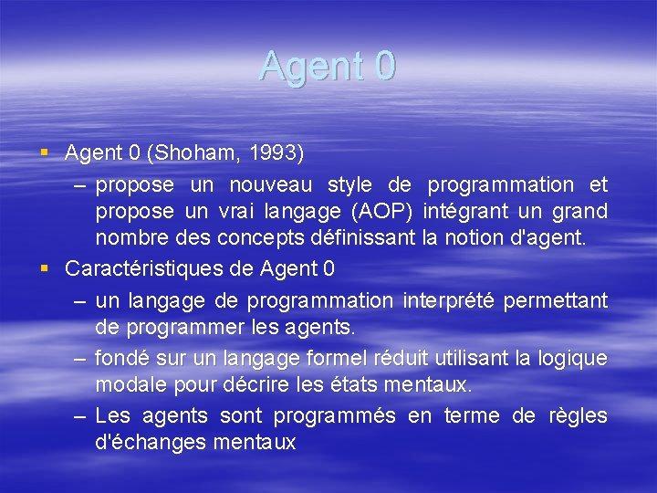 Agent 0 § Agent 0 (Shoham, 1993) – propose un nouveau style de programmation