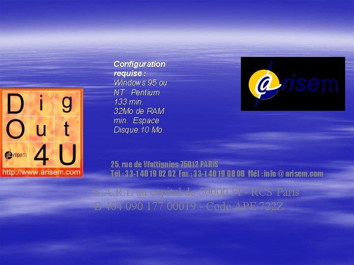 Configuration requise : Windows 95 ou NT Pentium 133 min. 32 Mo de RAM