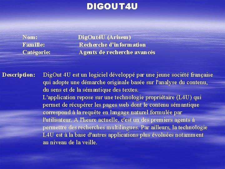 DIGOUT 4 U Nom: Dig. Out 4 U (Arisem) Famille: Recherche d'information Catégorie: Agents