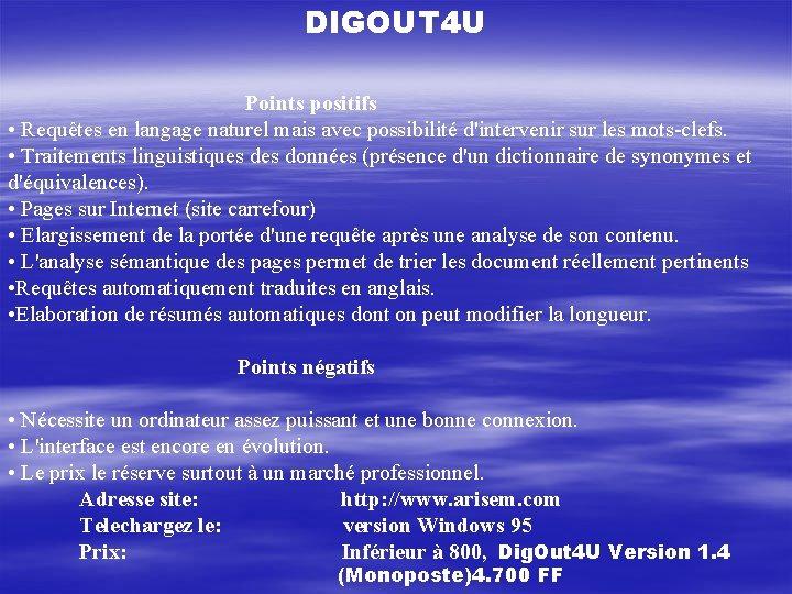 DIGOUT 4 U Points positifs • Requêtes en langage naturel mais avec possibilité d'intervenir