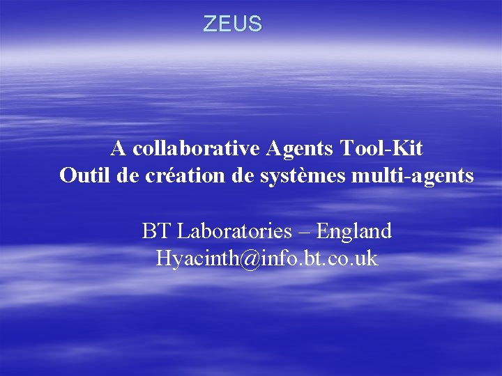 ZEUS A collaborative Agents Tool-Kit Outil de création de systèmes multi-agents BT Laboratories –