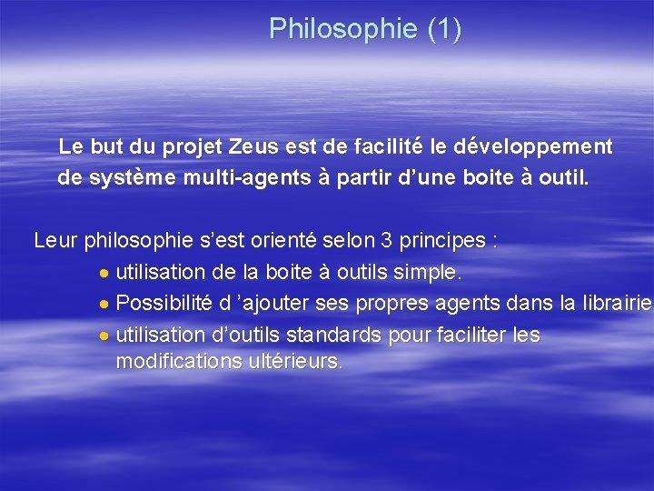 Philosophie (1) Le but du projet Zeus est de facilité le développement de système