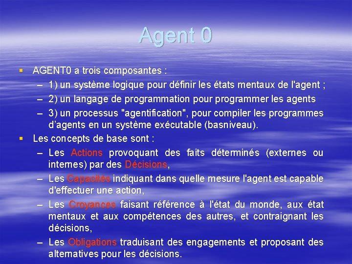 Agent 0 § AGENT 0 a trois composantes : – 1) un système logique