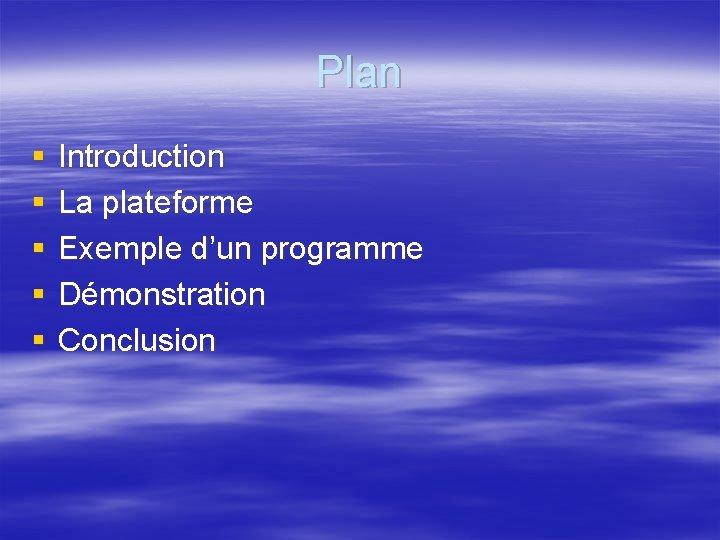 Plan § § § Introduction La plateforme Exemple d'un programme Démonstration Conclusion