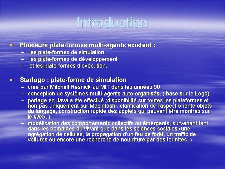 Introduction § Plusieurs plate-formes multi-agents existent : – les plate-formes de simulation, – les