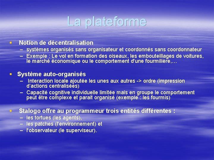 La plateforme § Notion de décentralisation – systèmes organisés sans organisateur et coordonnés sans