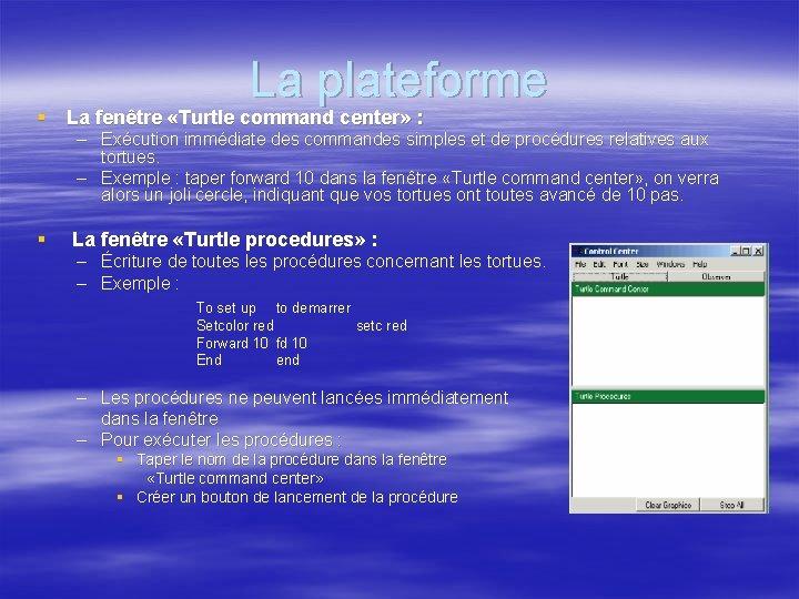 La plateforme § La fenêtre «Turtle command center» : – Exécution immédiate des commandes