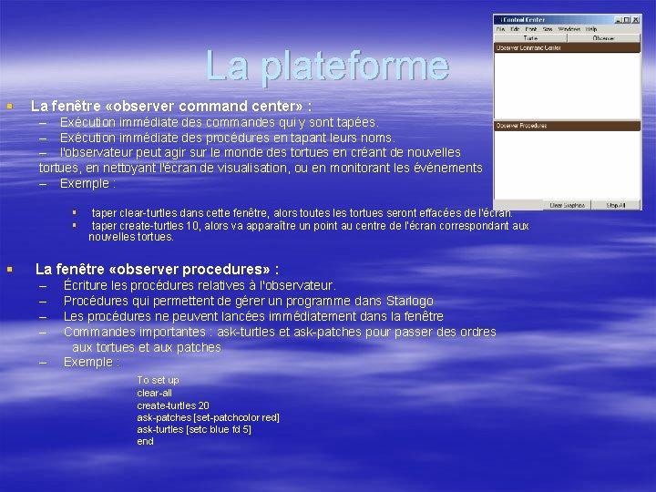 La plateforme § La fenêtre «observer command center» : – Exécution immédiate des commandes