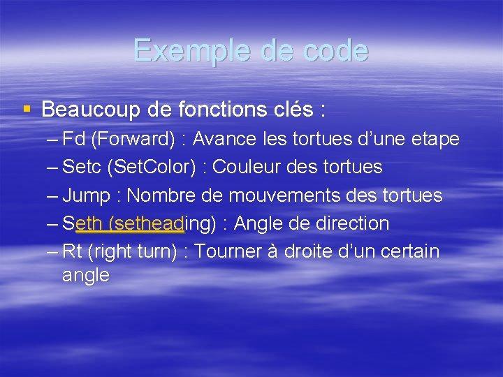 Exemple de code § Beaucoup de fonctions clés : – Fd (Forward) : Avance