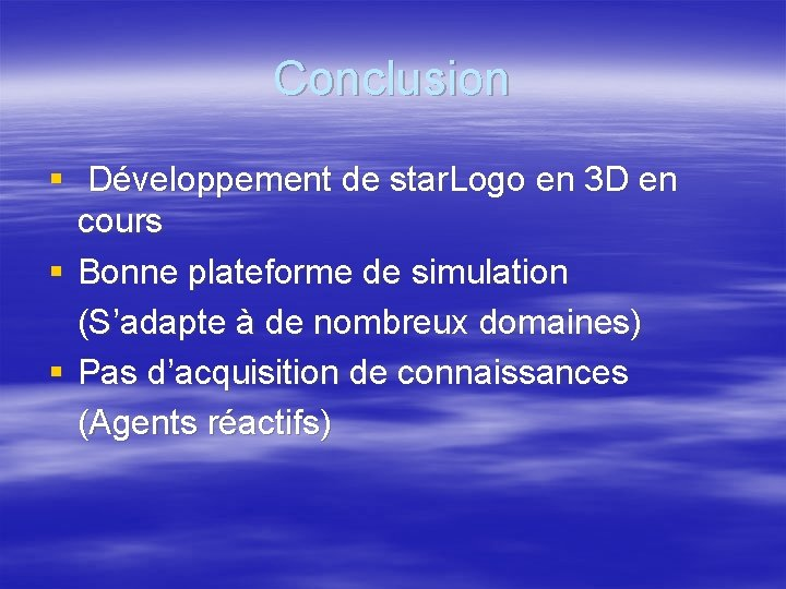 Conclusion § Développement de star. Logo en 3 D en cours § Bonne plateforme
