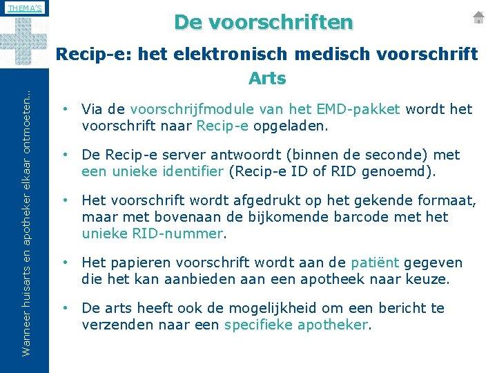 THEMA'S De voorschriften Wanneer huisarts en apotheker elkaar ontmoeten… Recip-e: het elektronisch medisch voorschrift