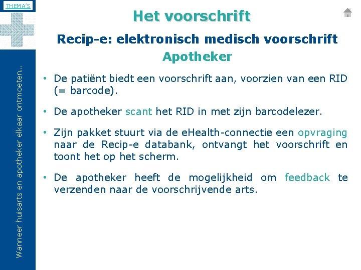 THEMA'S Het voorschrift Wanneer huisarts en apotheker elkaar ontmoeten… Recip-e: elektronisch medisch voorschrift Apotheker