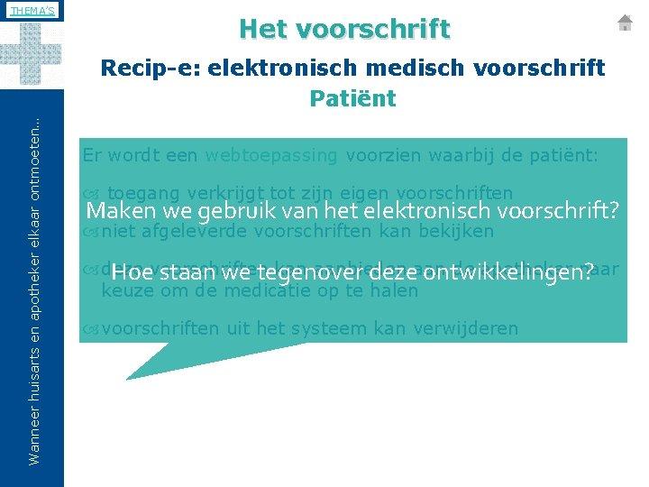 THEMA'S Het voorschrift Wanneer huisarts en apotheker elkaar ontmoeten… Recip-e: elektronisch medisch voorschrift Patiënt