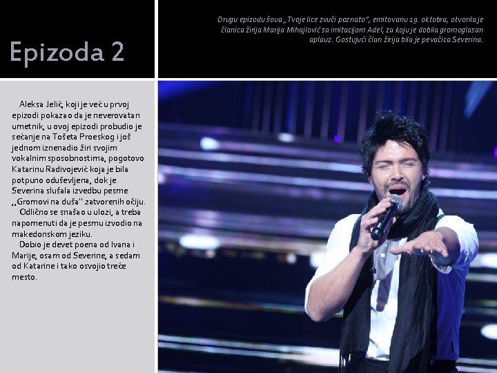 Epizoda 2 Aleksa Jelić, koji je već u prvoj epizodi pokazao da je neverovatan