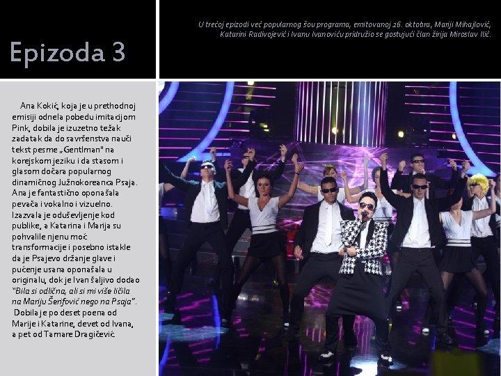 Epizoda 3 Ana Kokić, koja je u prethodnoj emisiji odnela pobedu imitacijom Pink, dobila