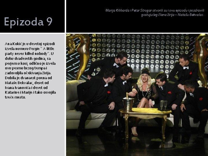 Epizoda 9 Ana Kokić je u devetoj epizodi izvela numeru Fergie '' A little