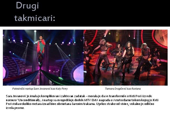 Drugi takmicari: Pobednički nastup Sare Jovanović kao Katy Perry Tamara Dragičević kao Ruslana Sara