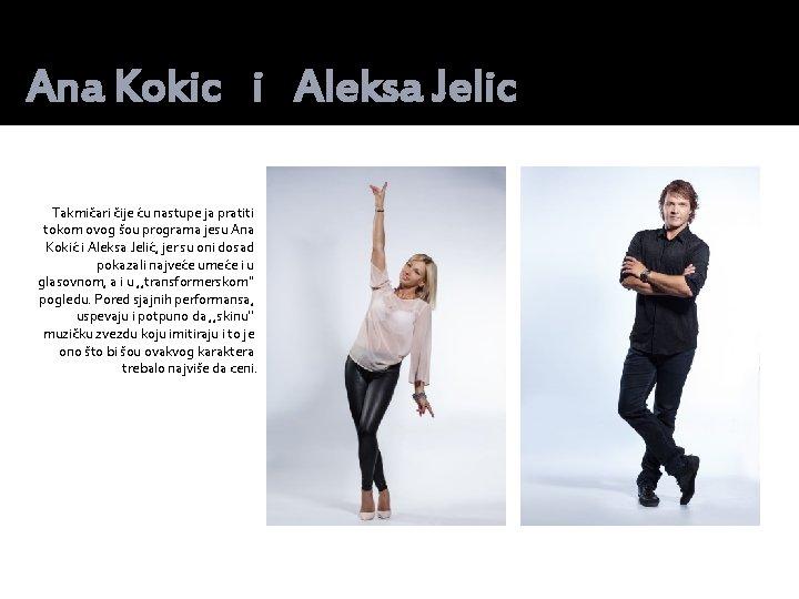 Ana Kokic i Aleksa Jelic Takmičari čije ću nastupe ja pratiti tokom ovog šou