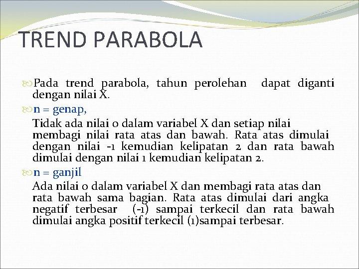 TREND PARABOLA Pada trend parabola, tahun perolehan dapat diganti dengan nilai X. n =