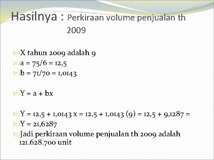 Hasilnya : Perkiraan volume penjualan th 2009 X tahun 2009 adalah 9 a =