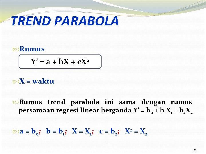 TREND PARABOLA Rumus Y' = a + b. X + c. X 2 X