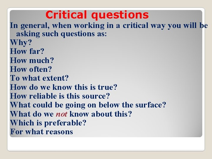 Critical questions In general, when working in a critical way you will be asking