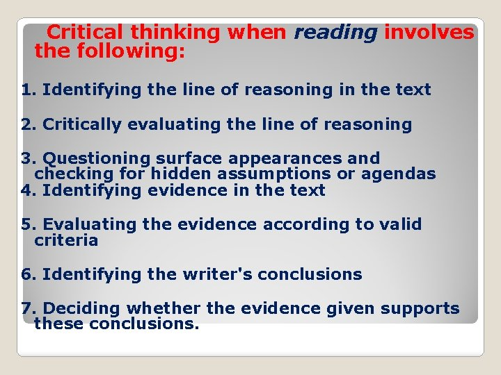 Critical thinking when reading involves the following: 1. Identifying the line of reasoning in