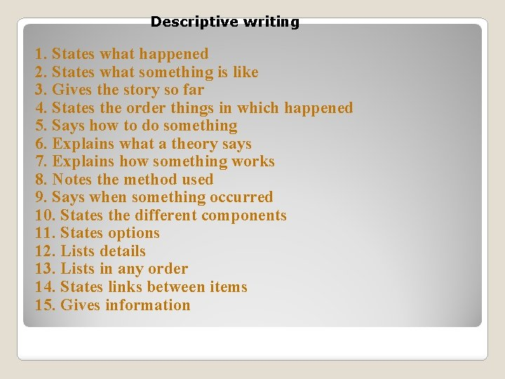 Descriptive writing 1. States what happened 2. States what something is like 3. Gives