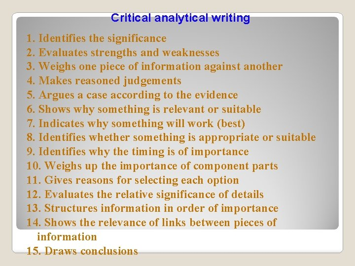 Critical analytical writing 1. Identifies the significance 2. Evaluates strengths and weaknesses 3. Weighs