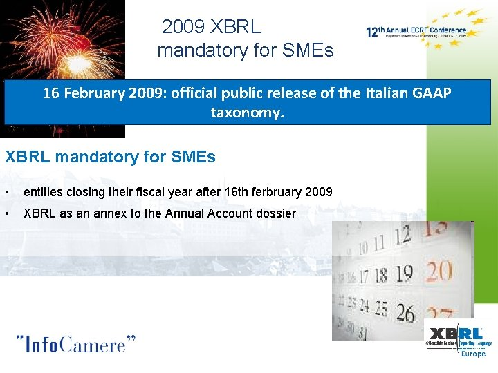 2009 XBRL mandatory for SMEs 16 February December 2009: 31, official 2008: public